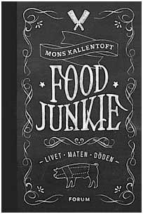 Food Junkie – livet, maten, döden av Mons Kallentoft